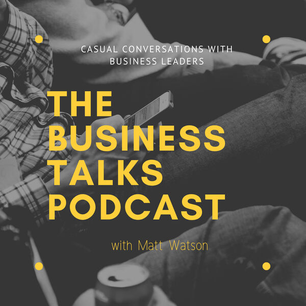 "Charles Antis on ""The Business Talks Podcast"" with Matt Watson"